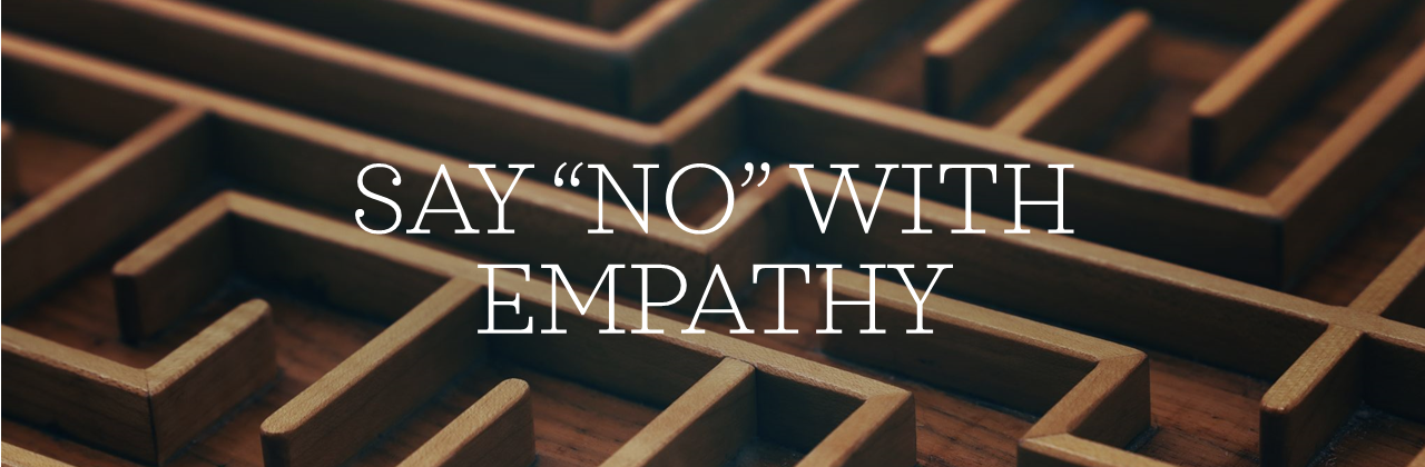 "Saying ""No"" to customers, with empathy"