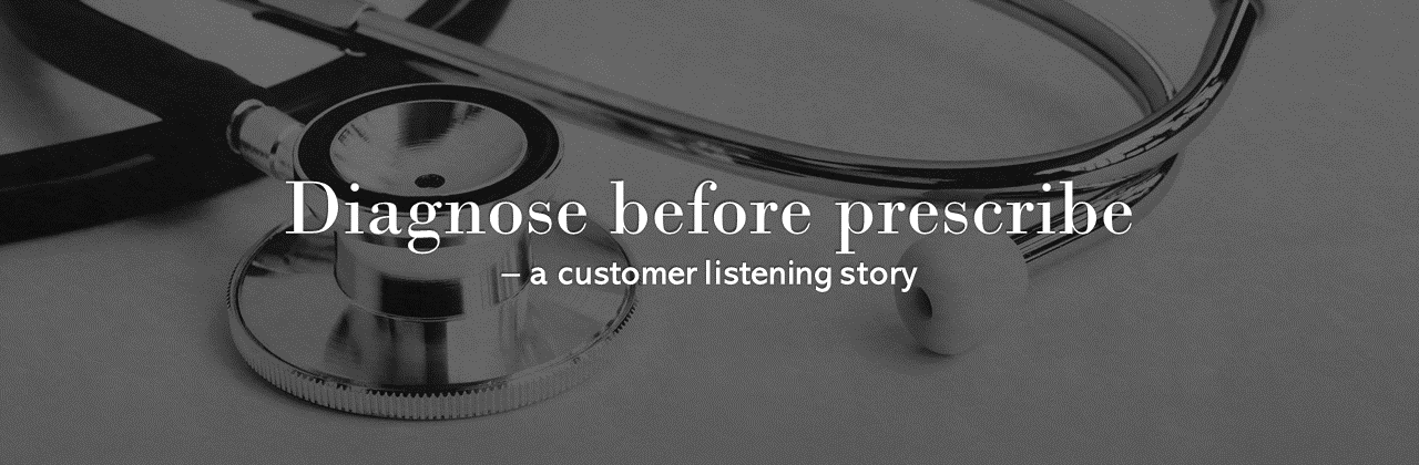 "A banner image that reads ""Diagnose before prescribe – a customer listening story""."