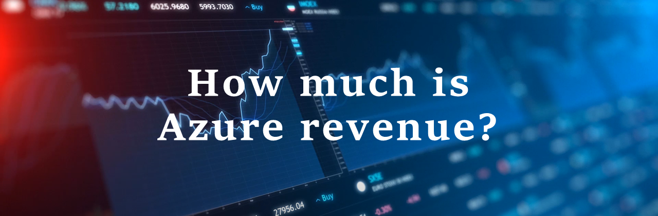 "A banner image where the text reads ""How much is Azure revenue?"""