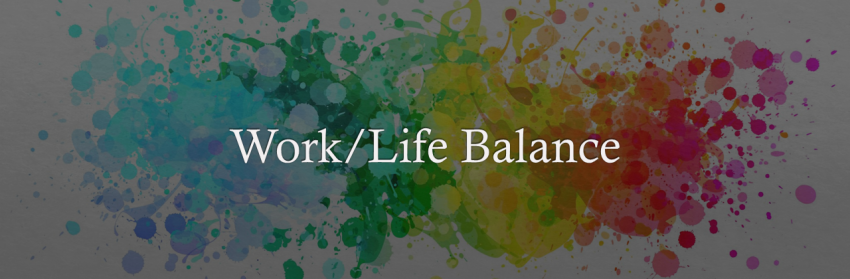 "A banner that reads ""work life balance"""
